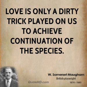 somerset-maugham-love-quotes-love-is-only-a-dirty-trick-played-on ...
