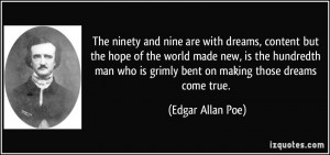 ... who is grimly bent on making those dreams come true. - Edgar Allan Poe