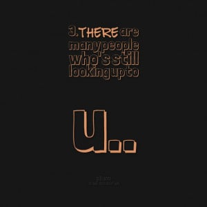 Quotes Picture: 3 there are many people who's still looking up to u