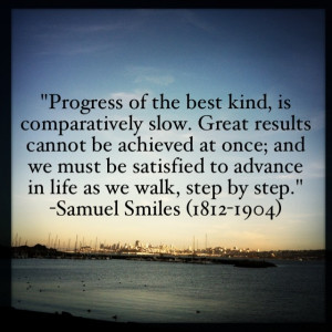 Progress of the best kind, is comparatively slow. Great results cannot ...