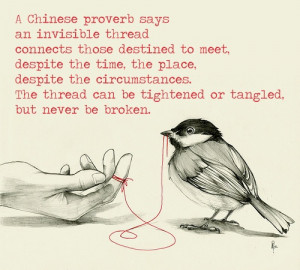 proverb says an invisible thread connects those destined to meet ...