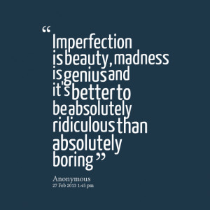 Quotes Picture: imperfection is beauty, madness is genius and it's ...