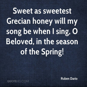 Sweet as sweetest Grecian honey will my song be when I sing, O Beloved ...