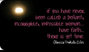 If you have never been called a defiant, incorrigible, impossible ...