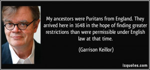 My ancestors were Puritans from England. They arrived here in 1648 in ...