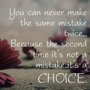 , The second time you make mistake, it's a choice: Quote About The ...