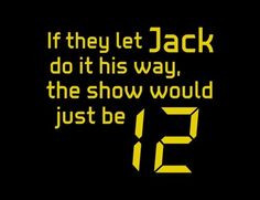 Jack Bauer Quotes | Jack Bauer 24. HE'S BACK 5/5/2014, I can't wait ...