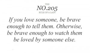 If you love someone, be brave enough to tell them. Otherwise, be brave ...