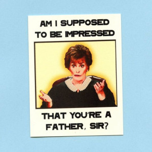 JUDGE JUDY vs DAD Funny Judge Judy Father's Day by seasandpeas, $4.00