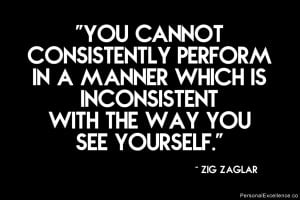 "Inspirational Quote: ""You cannot consistently perform in a manner ..."