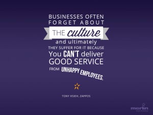 "... deliver good service from unhappy employees."" ~Tony Hsieh, Zappos"