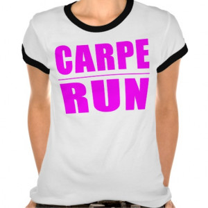 Funny Girl Runners Quotes : Carpe Run Tshirt