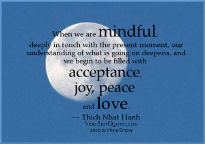 Mindfulness quotes, acceptance, joy, peace and love. Thich Nhat Hanh ...