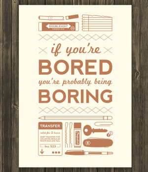 ... bored Quotes about Life | If youre bored youre probably being boring