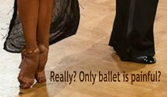 ... of real pain until your toe nail is ripped off by your dance partner