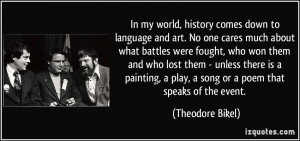 In my world, history comes down to language and art. No one cares much ...