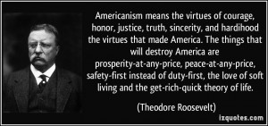 Americanism means the virtues of courage, honor, justice, truth ...