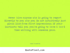 ... tell you you're going to have a hard time working with someone, pass
