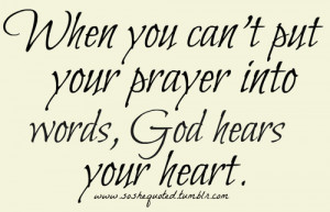 ... When You Can't Put Your Prayer Into Words, God Hears Your Heart