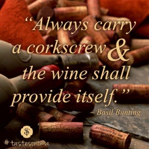 ... carry a corkscrew and the wine shall provide itself.