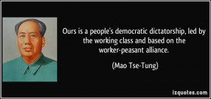 Ours is a people's democratic dictatorship, led by the working class ...