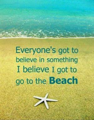 Believe I got to Go to the Beach