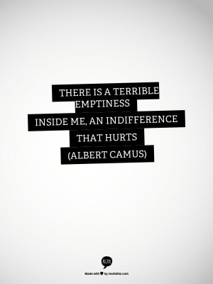 Emptiness Quotes There is a terrible emptiness