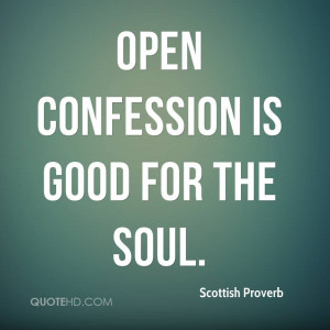 Open confession is good for the soul.