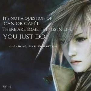 The famous and epic quote of her in FF13. Love it and I have made it ...