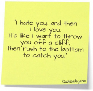 hate you and then i love you its like i want to throw you off a ...