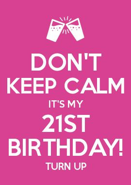DON\'T KEEP CALM IT\'S MY 21ST BIRTHDAY! TURN UP