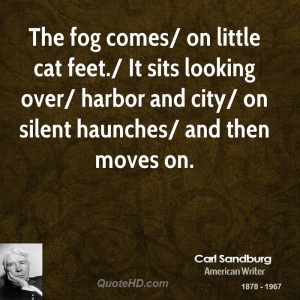 The fog comes/ on little cat feet./ It sits looking over/ harbor and ...