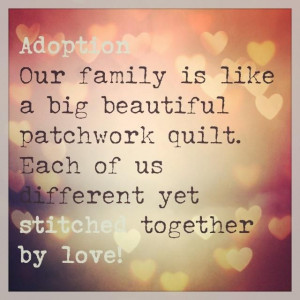 ... quilt. each of us different yet stitched together by love. #adoption