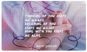Thinking of you keeps me awake. Dreaming of you keeps me asleep. Being ...