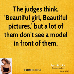 The judges think, 'Beautiful girl, Beautiful pictures,' but a lot of ...