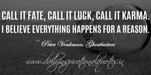 Call it fate, call it luck, call it karma. I believe everything ...