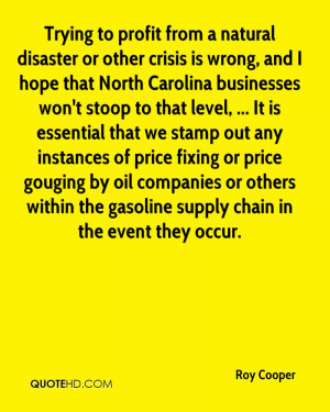 Trying to profit from a natural disaster or other crisis is wrong, and ...
