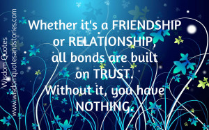 ... or relationship , all bonds built on trust - Wisdom Quotes and Stories