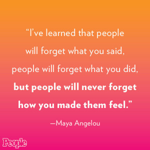 forget what you said people will forget what you did but people will ...