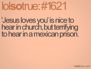 ... is nice to hear in church, but terrifying to hear in a mexican prison