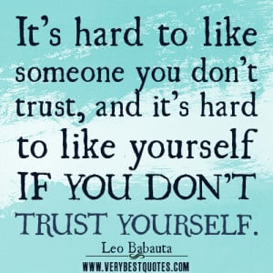 like yourself quotes, trust yourself quotes, It's hard to like
