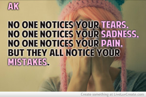 no one notices your tears no one notices your sadness no one notices ...