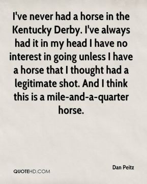 ... Peitz I 39 ve never had a horse in the Kentucky Derby I 39 ve always