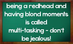 redhead sayings and quotes | being a redhead and having blond moments ...