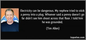 Electricity can be dangerous. My nephew tried to stick a penny into a ...