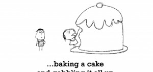 Happiness is, baking a cake and gobbling it all up without guilt.