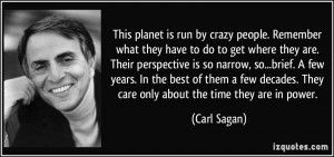 This planet is run by crazy people. Remember what they have to do to ...
