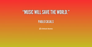 quote-Pablo-Casals-music-will-save-the-world-69479.png