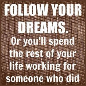 f4cb5ae241bd11e396ca22000a9e0933 7 Follow your Dreams Quotes