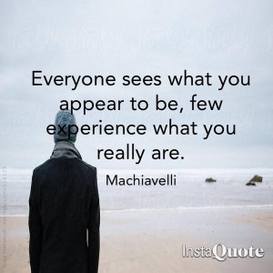 ... to be, few experience what you really are. - Niccolo Machiavelli